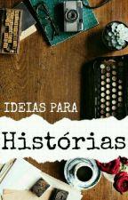 Ideias para histórias (aberto) by VickyAUn