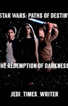 Star Wars: Redemption of darkness (paths of destiny sequel ) by queen_jedi