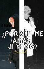 ¿Por qué me amas, Ji Yong? by AlexaRoC
