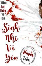 [BIÊN TẬP XONG] Sinh Nhi Vi Yêu by ziney7612