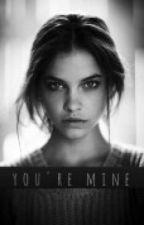 You're Mine. by CheekyFella
