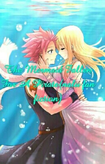 The Mermaid Fallen For A Pirate(nalu Fan Fiction)