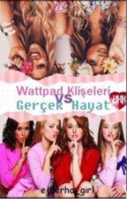 Whatpad klişeleri VS gerçek hayat by ejderha_girl