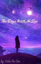 The Days With No Sun by hello-no-one