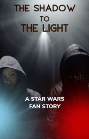 The Shadow To The Light (Star Wars Fan Story) by consultingdefective