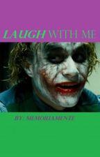 Laugh With Me (A Joker Story) by MemoriaMente