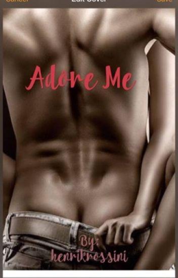 Adore me!