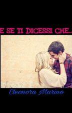 E SE TI DICESSI CHE... by eleee027