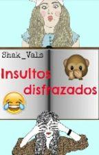 INSULTOS DISFRAZADOS by fanficqueen1800