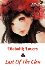 Diabolik Lovers And Last Of The Clan by Lilciiakk