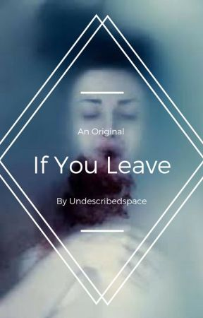 If You Leave by undescribedspace