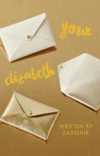 Your Elizabeth (#JustWriteIt) by zainshik