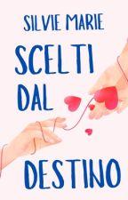 Scelti Dal Destino (#Wattys2016) by Silvie_Marie