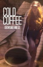 Cold Coffee. (Dinah/You) by OBowsNBeaniesO