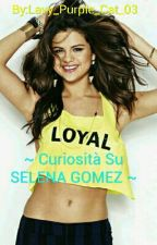 ~ Curiosità Su SELENA GOMEZ ~ by Lavy_Purple_Cat_03