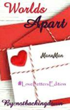 Worlds Apart [ #LoveLetters | | #JustWriteIt || Feb, 2016] #lgbt by notbackingdown