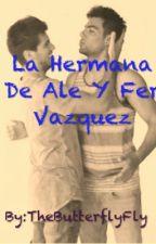 La Hermana De Ale Y Fer Vazquez by TheButterflyFly