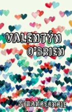 Valentýn O'Brien *jednodílovka* by strangeAngie