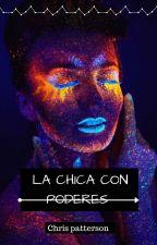 La Chica Con Poderes (Reescribiendo) by Chris_patterson11