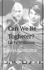 Can We Be Togheter? ~ Larry Stylinson ~ by AShadowGirlB