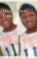 Thoughts in a Frame by jallenx