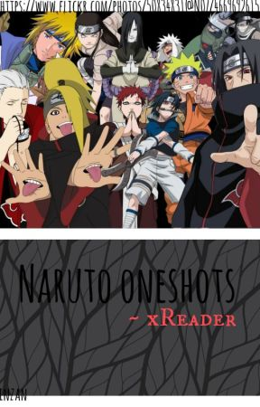 Naruto One shots - xReader [Requests are open] - Naruto