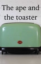 The ape and the toaster by FoolsErrand
