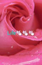 Life by azia2cute44