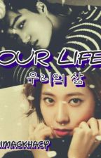 OUR LIFE  ( 우리의 삶 ) .. by kimAgkhacy