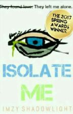 Isolate Me { A Shatter Me Fanfiction} by ShadowApple567