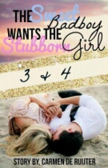The Sweet Badboy Wants The Stubborn Girl. (Deel 3 en 4) #Wattys2017