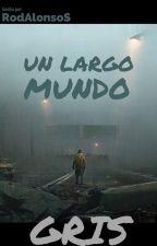 Un Largo Mundo Gris by RodAlonsoZ