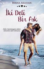 İki Deli Bir Aşk [Aşkın Sen Hâli-2] Kitap Oluyor by VisneCurugumm