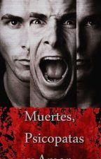 Muertes, Psicópatas Y Amor. by _aliedreams