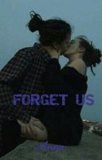 Forget Us by I_love_write