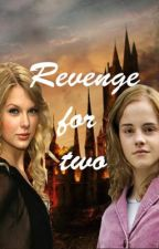 Revenge for Two ~A Harry Potter Fan Fiction~ by acoots98