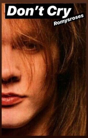 DON'T CRY/an Axl Rose Fanfic