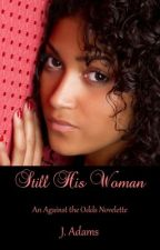 Still His Woman - An Against the Odds Novelette by jewela