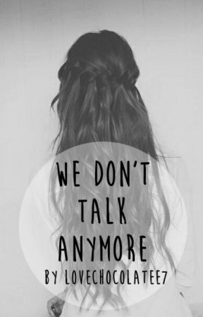 We don't talk anymore || h.s. ✔ by lovechocolatee7