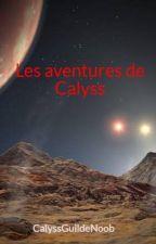 Les aventures de Calyss by CalyssGuildeNoob
