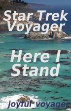 Star Trek Voyager: Here I Stand by joyful_voyager