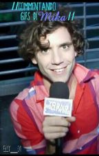 //Commentando Gifs Di Mika// by unapers0naqualsiasi