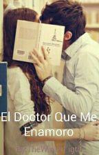 El Doctor Que Me Enamoro [EDITANDO] by TheWinterLigth