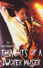 Thoughts of a Pwoper Muser by OnlyDreamOfYou