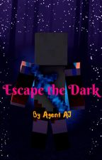 Escape the dark ~ Book 1 ~Completed~ by AgentAJAKAAngelHeart