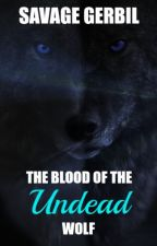 The Blood of the Undead Wolf by SavageGerbil