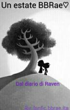 Un Estate BBRAE: Dal Diario Di Raven by ffbbraeita
