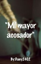 """Mí mayor acosador""[WIGETTA, COMPLETA] by Dany2402"