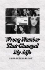 Wrong Number That Changed My Life (Camren) by laurenxcabellox