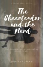 THE CHEERLEADER AND THE NERD (#JustWriteit #Freshstart) Under Editing by kiruhime